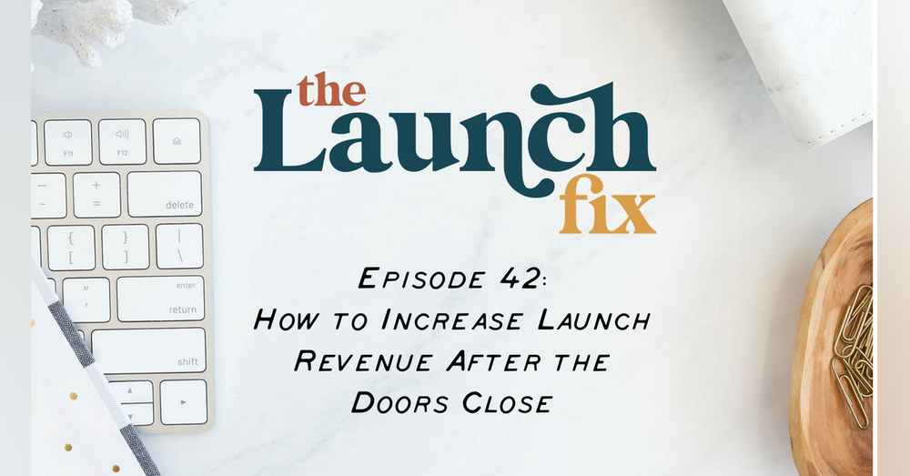 How to Increase Launch Revenue After the Doors Close