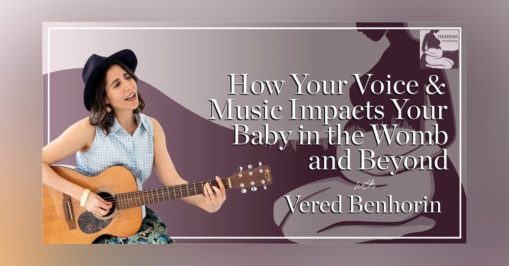 EP68- How Your Voice and Music Impacts Your Baby in the Womb and Beyond