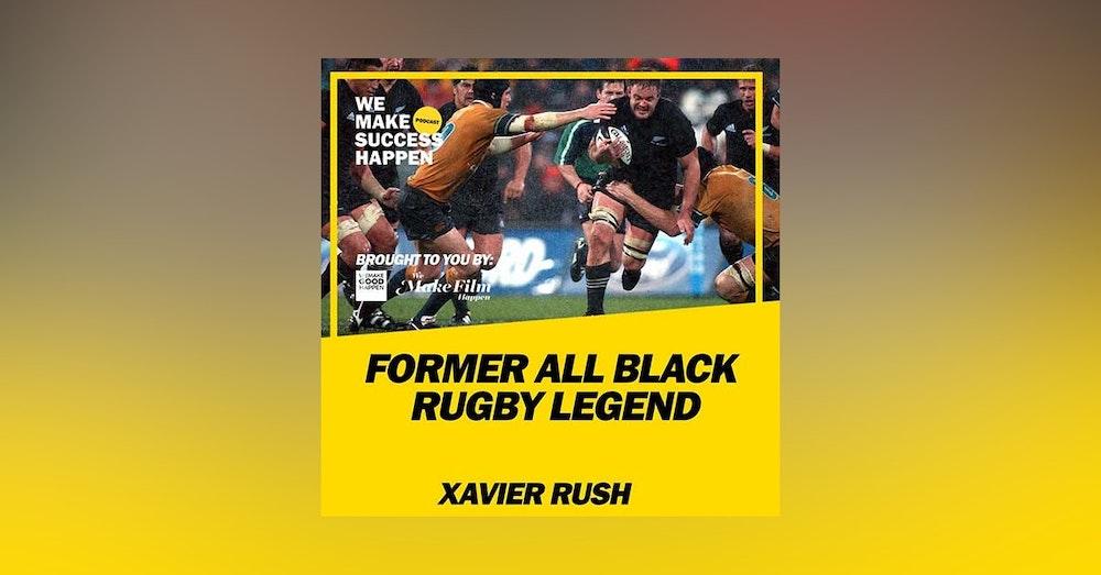 Former All Black Rugby Legend Xavier Rush | Episode 19