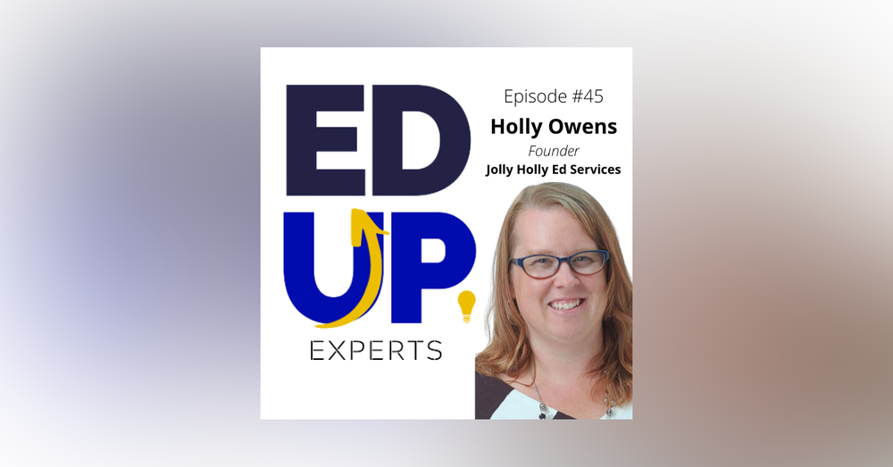 45: BONUS: EdUp Experts - 3 Things to Consider as You Design Your Online Courses for Fall - with Holly Owens, Founder of Jolly Holly Ed Services