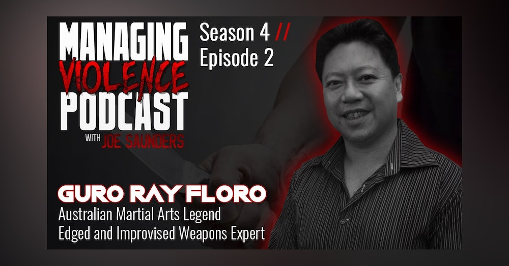 S4. Ep. 2: Guro Raymond Floro - Edged and Improvised Weapons Specialist
