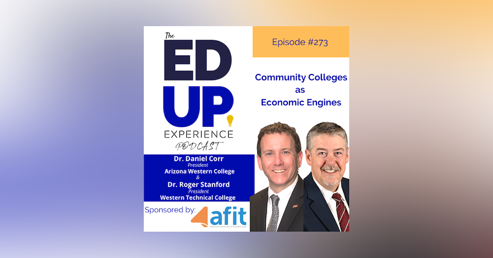 273: Community Colleges as Economic Engines - with Dr. Daniel Corr, President, Arizona Western College & Dr. Roger Stanford, President, Western Technical College