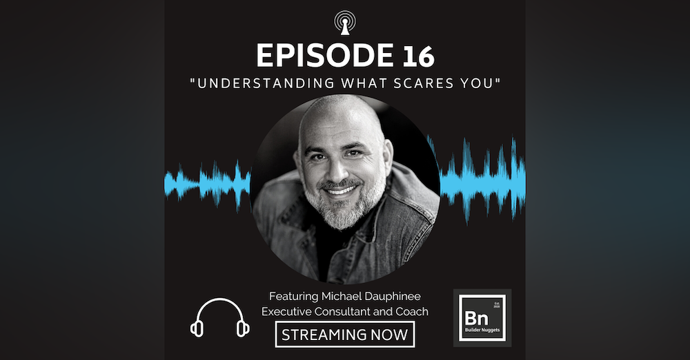 EP 16: Understanding What Scares You with Michael Dauphinee
