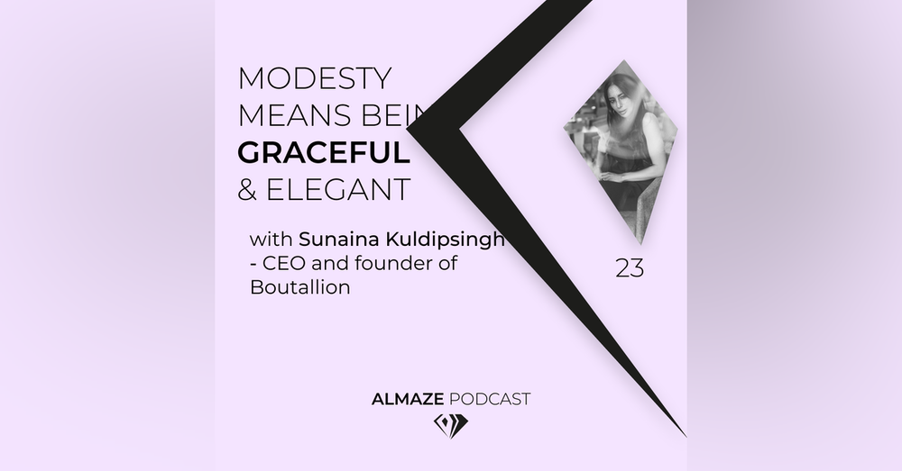#23 Modesty means being graceful and elegant - Sunaina Kuldipsingh