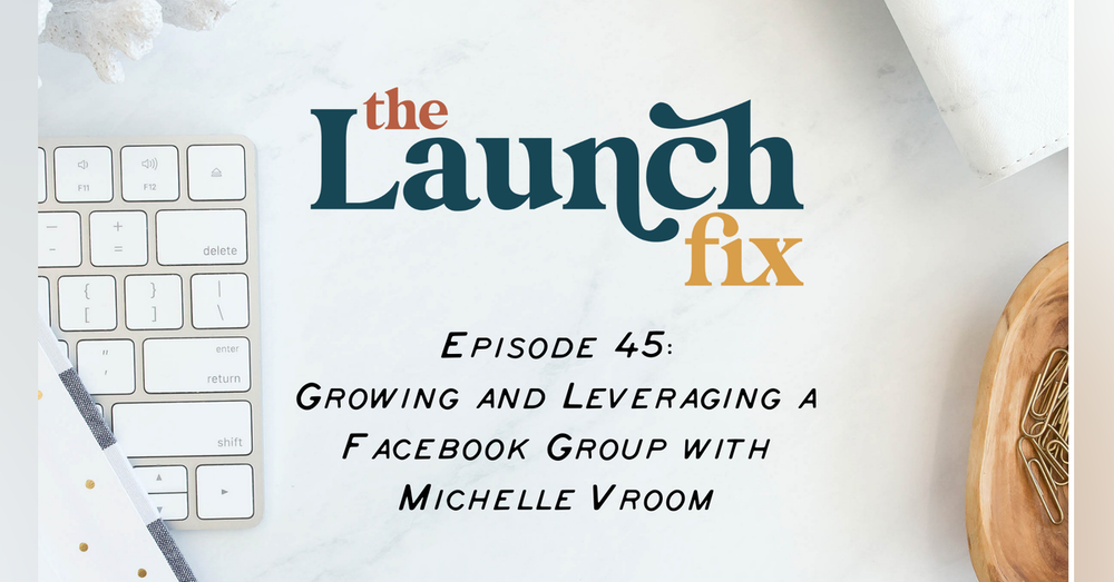 Growing and Leveraging a Facebook Group with Michelle Vroom