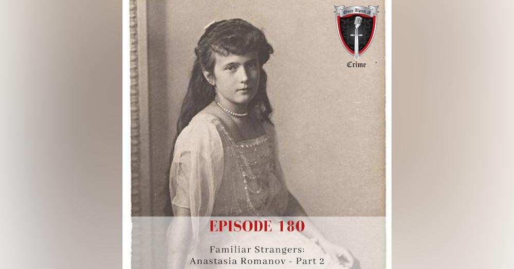 Episode 180: Familiar Strangers: Anastasia Romanov, Part 2