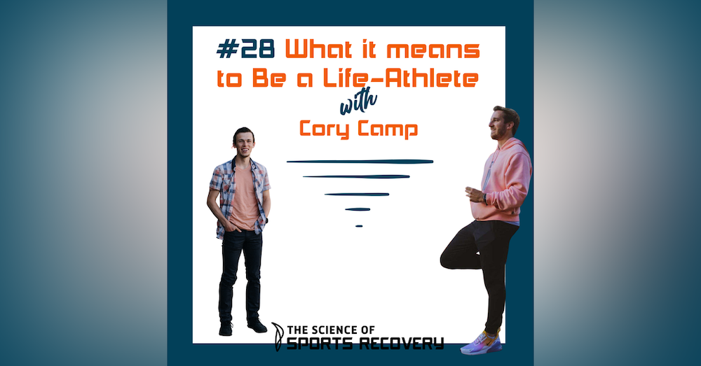 28: What it means to Be a Life-Athlete with Cory Camp