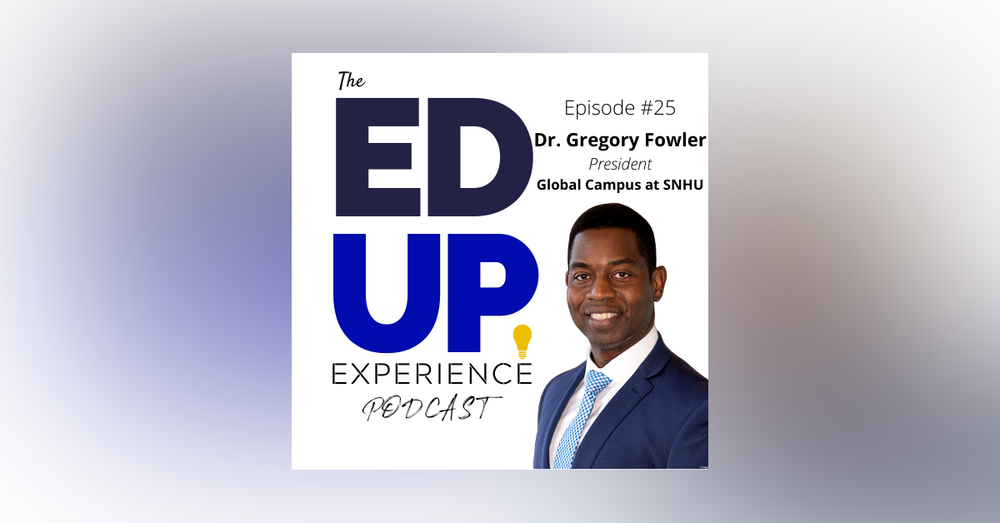 25: Dr. Gregory Fowler, President, Global Campus at SNHU