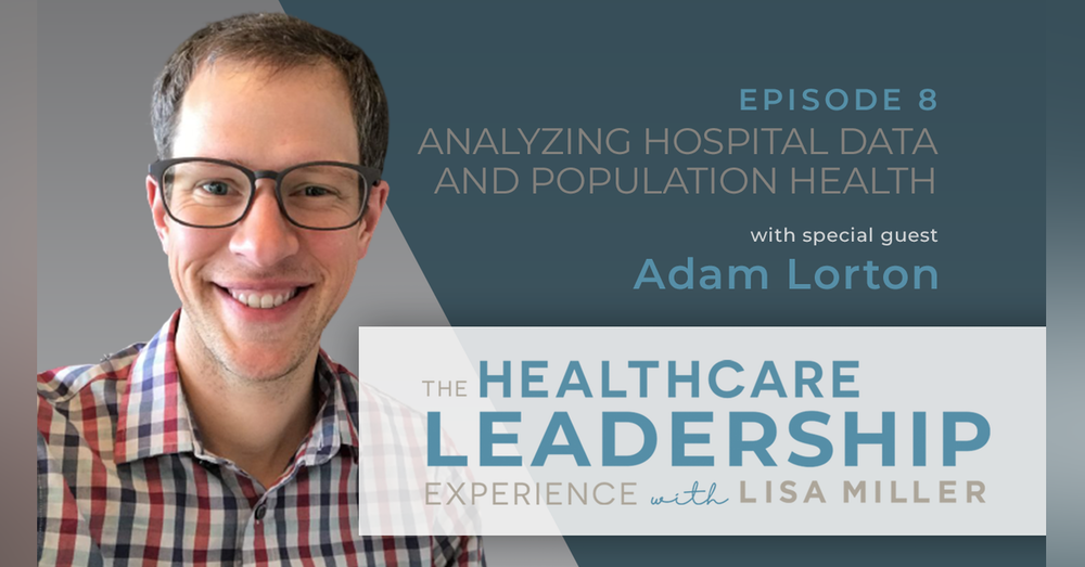 Analyzing Hospital Data and Population Health Strategy with Adam Lorton | Ep.8