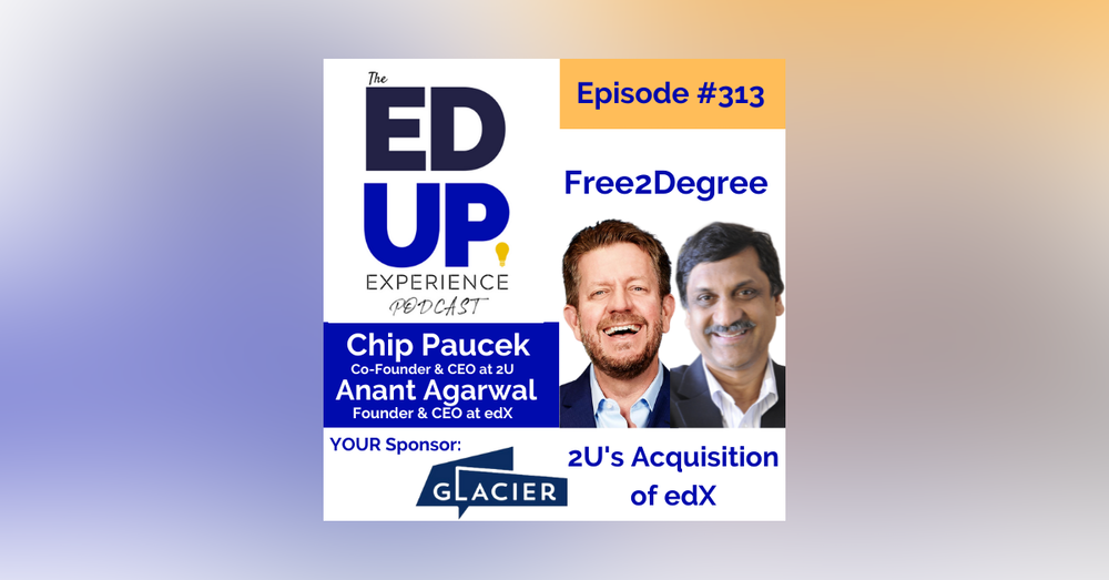 313: Free2Degree - with Chip Paucek, Co-Founder & CEO, 2U & Anant Agarwal, Founder & CEO, edX
