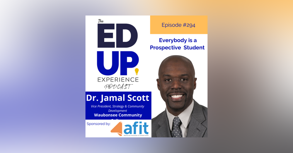 294: Everybody is a Prospective Student - with Dr. Jamal Scott, Vice President, Strategy & Community Development, Waubonsee Community College