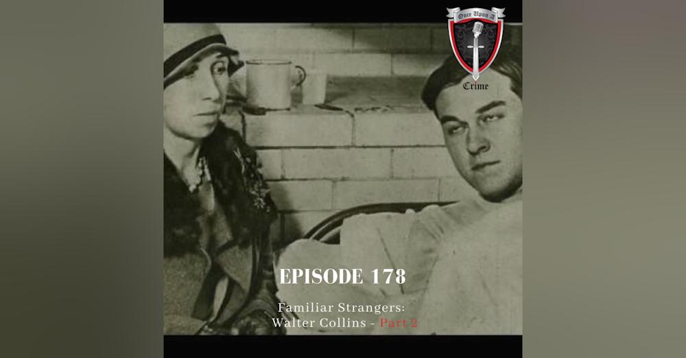 Episode 178: Familiar Strangers: Walter Collins, Part 2