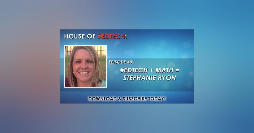 #EdTech + Math = Stephanie Ryon - HoET040