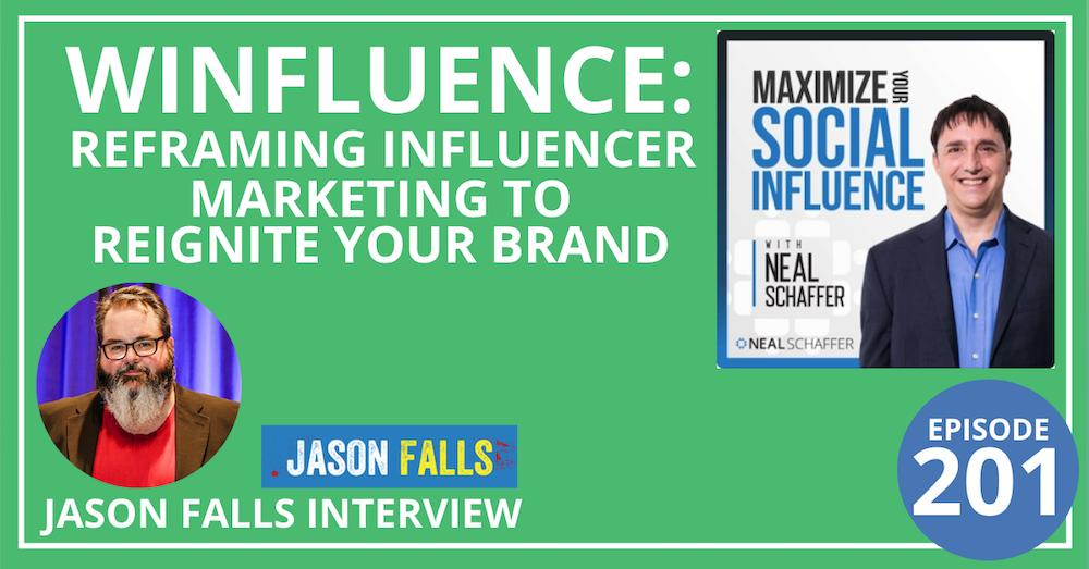 201: Winfluence: Reframing Influencer Marketing to Reignite Your Brand [Jason Falls Interview]