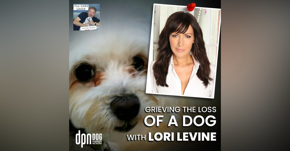 Grieving The Loss Of A Dog With Lori Levine | The Long Leash #26