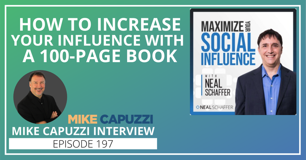 197: How to Increase Your Influence With a 100-Page Book [Mike Capuzzi Interview]