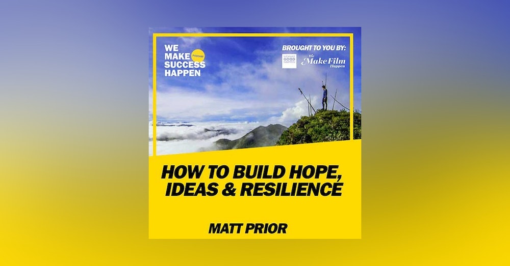 How To Build Hope, Ideas And Resilience With Matt Prior | Episode 20