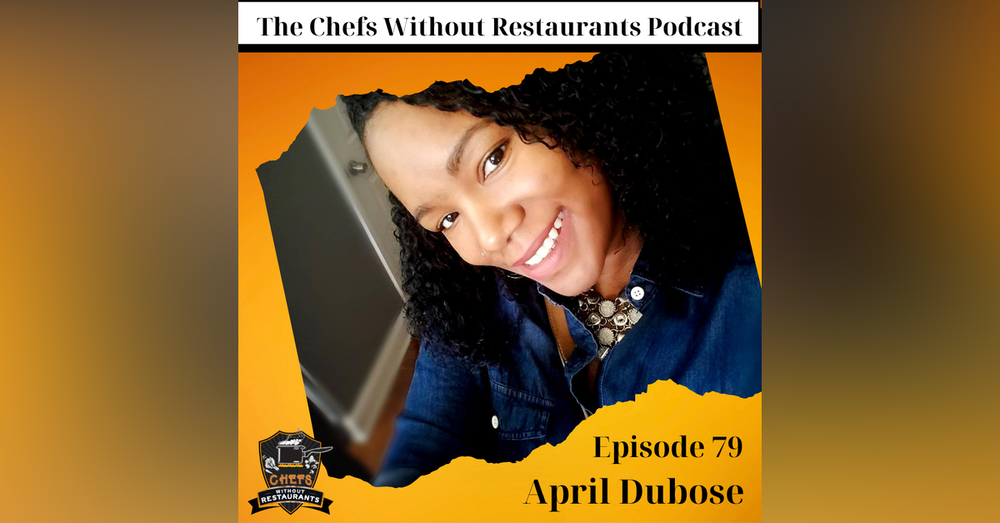 Chef and Culinary Instructor April DuBose – Teaching, Nostalgia and the Loneliness of Entrepreneurship