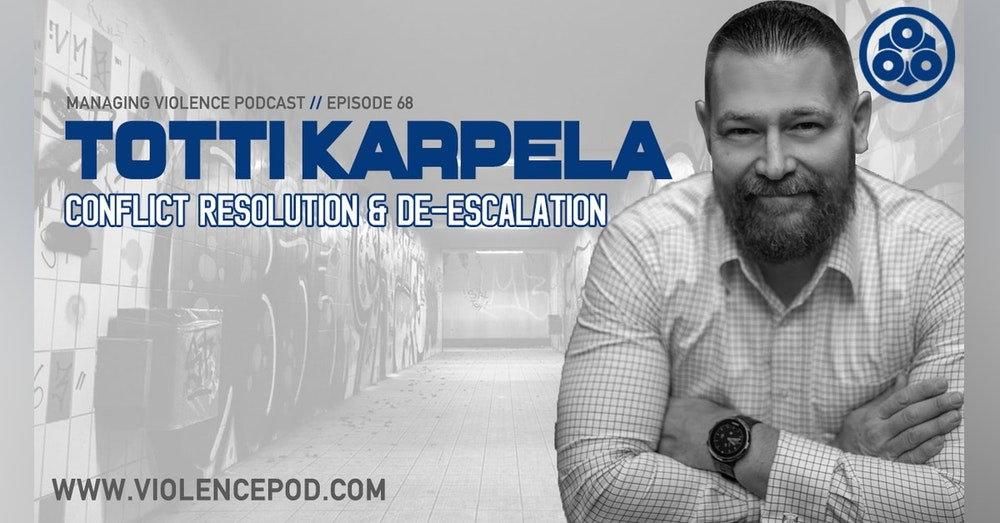 Totti Karpela - Conflict Resolution and Verbal De-escalation from one of Europe's leaders in threat assessment