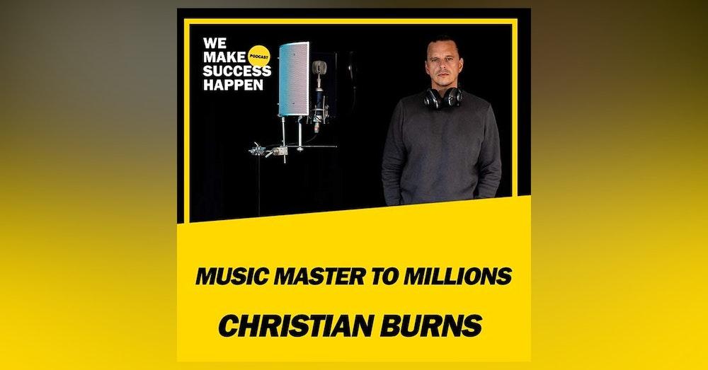 Music Master to Millions - Christian Burns | Episode 35