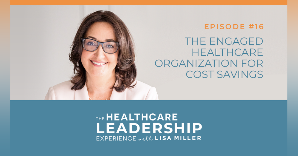 The Engaged Healthcare Organization for Cost Savings | Ep.16