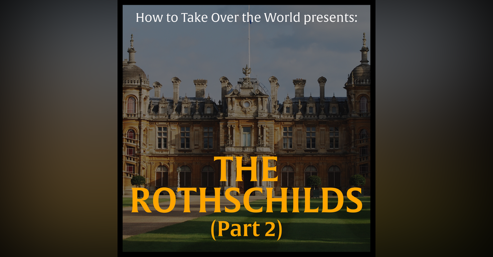 The Wealthiest Family of All Time - The Rothschilds (Part 2)