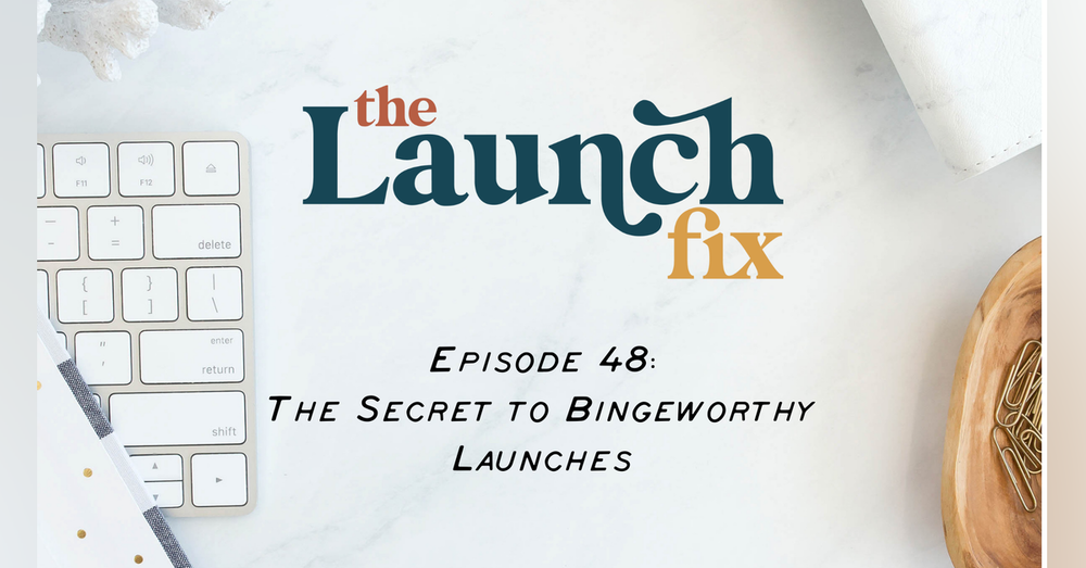 The Secret to Bingeworthy Launches