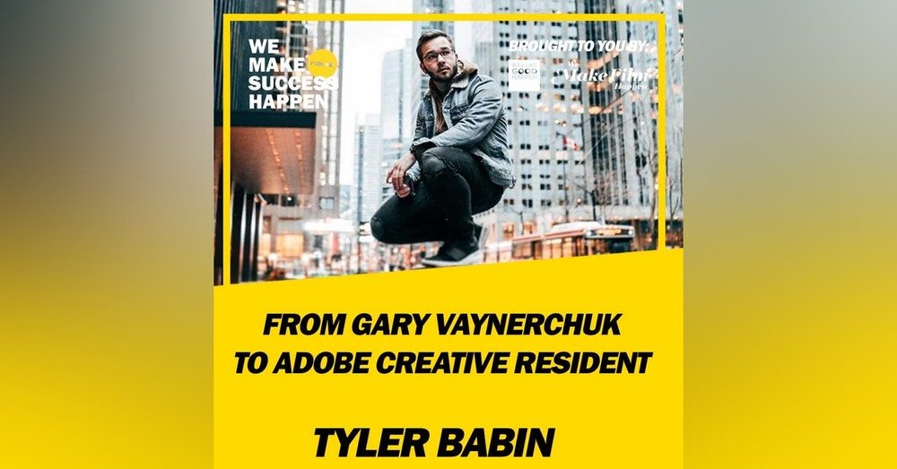 From Gary Vaynerchuk To Adobe Creative Resident with Tyler Babin | Episode 21