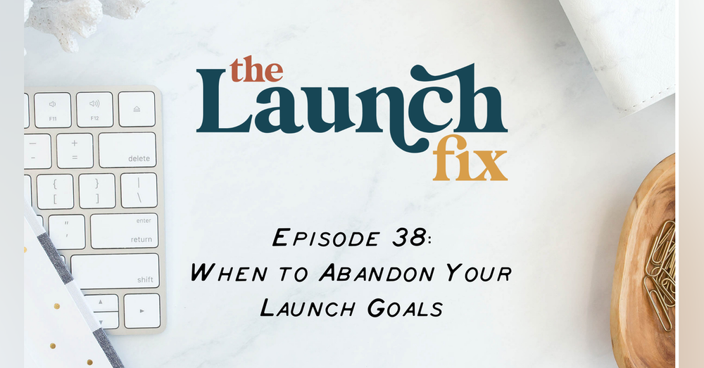 When to abandon your launch goals