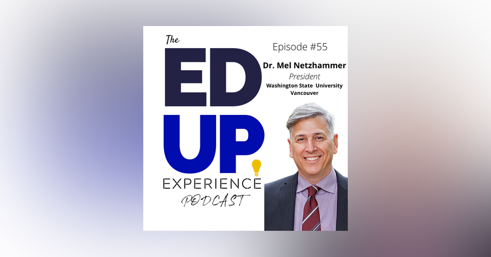 55: Students, the Grieving Stage, and Social Unrest in Higher Education - with Dr. Mel Netzhammer, Chancellor, Washington State University - Vancouver