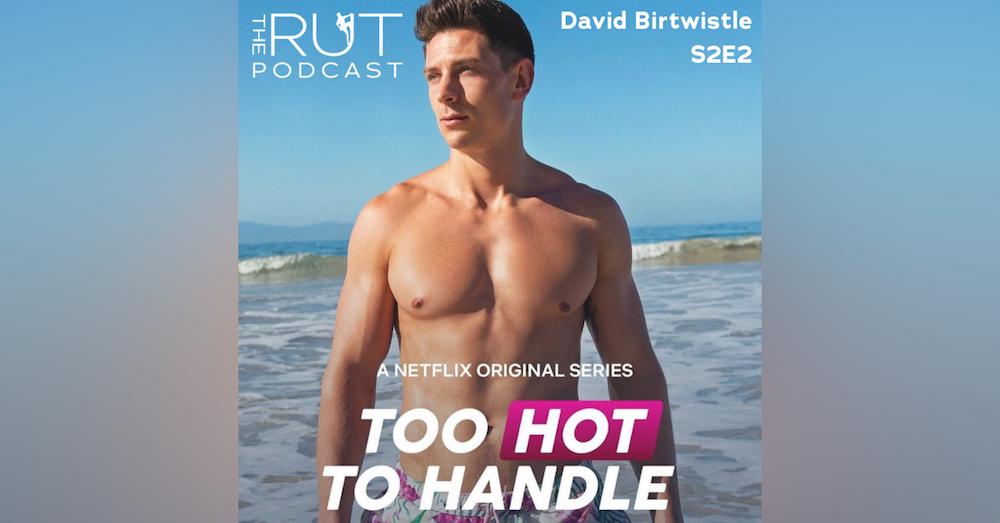 David Birtwistle, Netflix's 'Too Hot Too Handle': Bullying, Netflix, Social Media and Self-Love