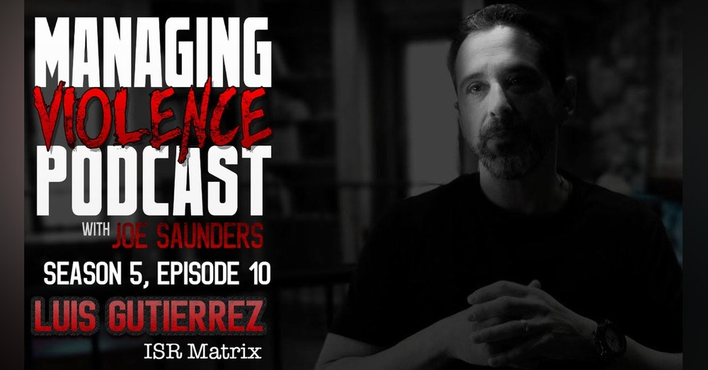 S5. Ep. 10: Luis Gutierrez - ISR Matrix and the necessary evolution in law enforcement defensive tactics