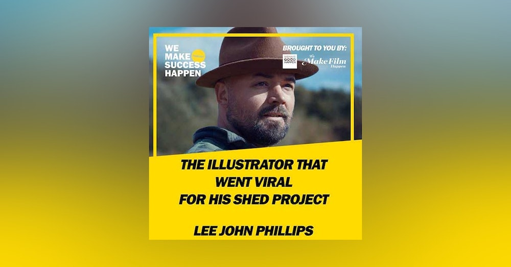 The Illustrator That Went Viral For His Shed Project With Lee John Phillips | Episode 7