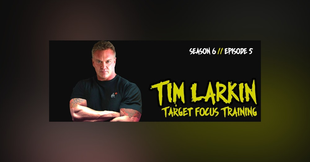 S6. Ep. 5: Tim Larkin - When Violence is the Answer
