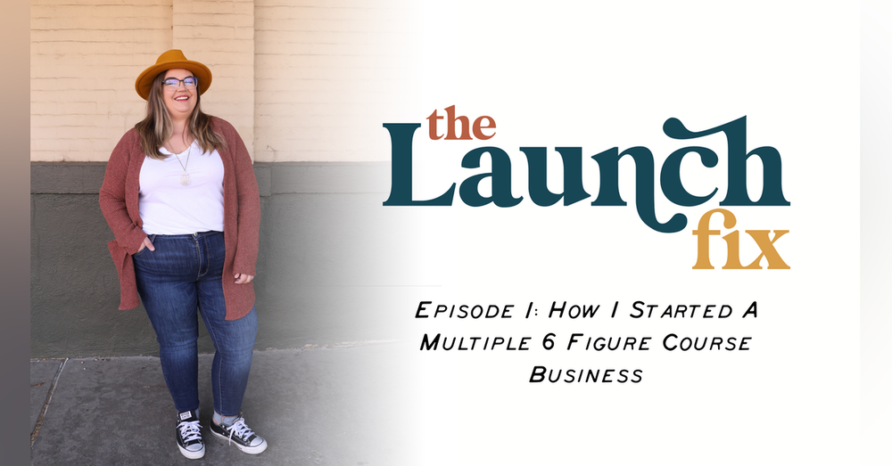 Episode 1: How I Started a Multiple 6 Figure Course Business