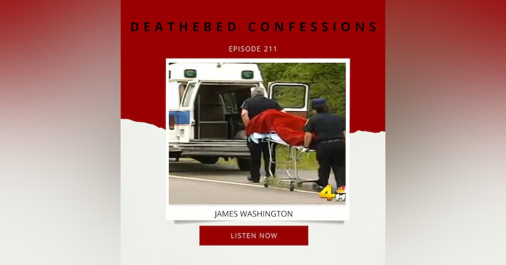 Episode 211: Deathbed Confessions: James Washington