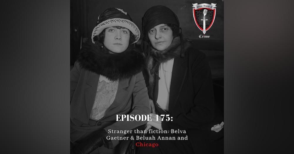 Episode 175: Stranger Than Fiction: Belva Gaertner & Beulah Annan and Chicago