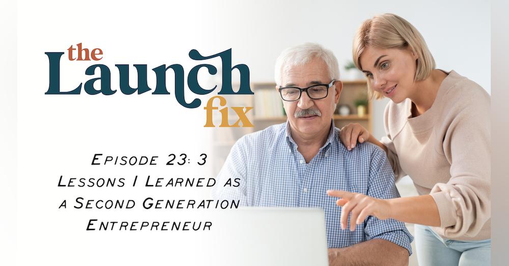 Episode 23: 3 Lessons I've Learned as a 2nd Generation Entrepreneur
