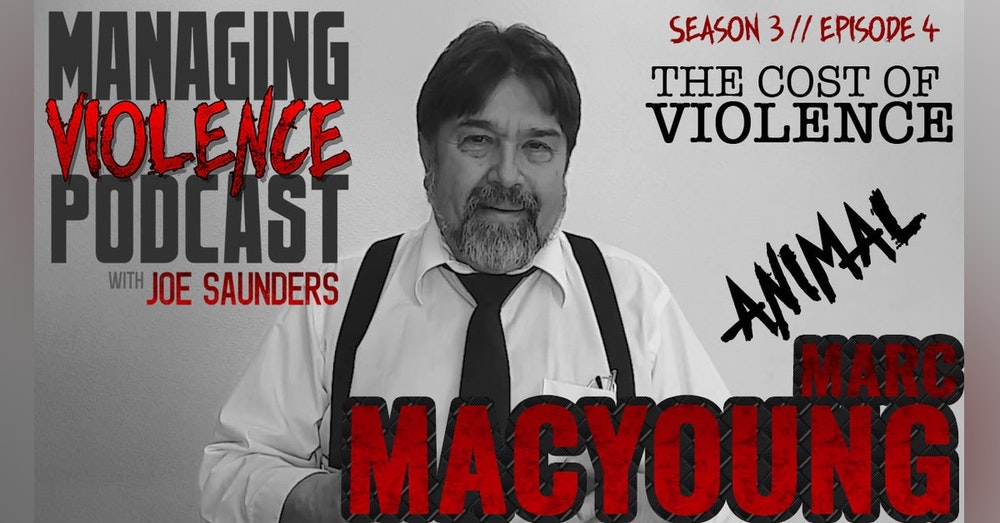 "S4. Ep. 4: Marc ""Animal"" MacYoung on the aftermath of violence"