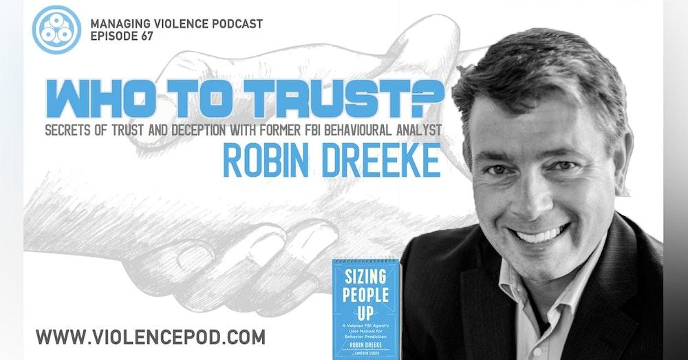 Who to trust? Secrets of Trust and Deception with Robin Dreeke