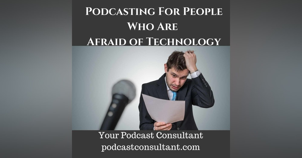 Podcasting For People Who Are Afraid of Technology
