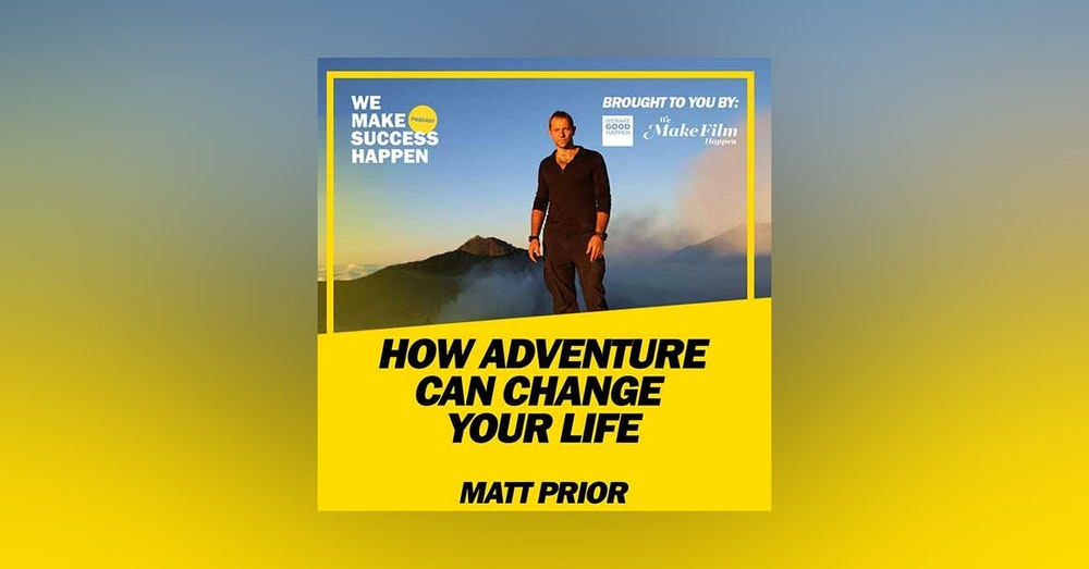 How Adventure Can Change Your Life With Former Fighter Jet Pilot Matt Prior | Episode 2