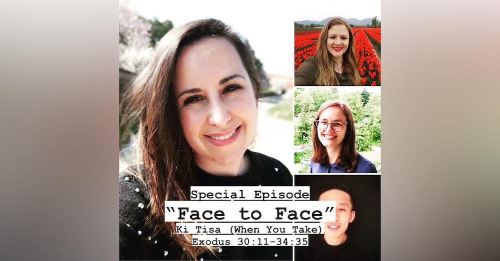 "SPECIAL - ""Face to Face"" - Ki Tisa / Exodus 30:11-34:35 - (Feat. Guiomar Pires + Susanna + Bethany)"