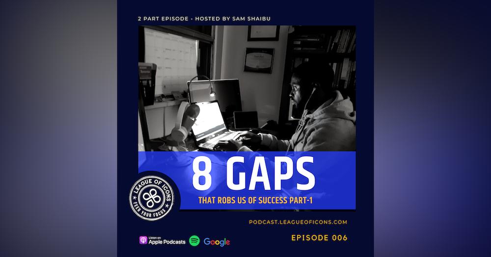 006 - 8 Gaps That Rob Us of Success Part 1