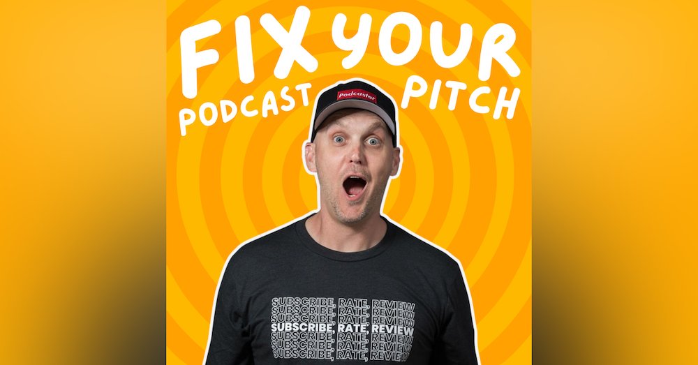 Fix Your Podcast Pitch