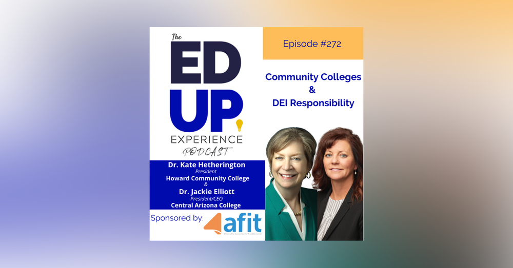 272: Community Colleges & DEI Responsibility -with Dr. Kate Hetherington, President, Howard Community College & Dr. Jackie Elliott, President, Central Arizona College