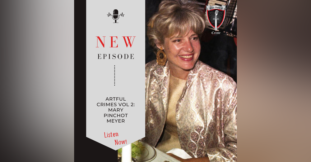 Episode 201:  Artful Crimes, Volume 2: The Murder of Mary Pinchot Meyer