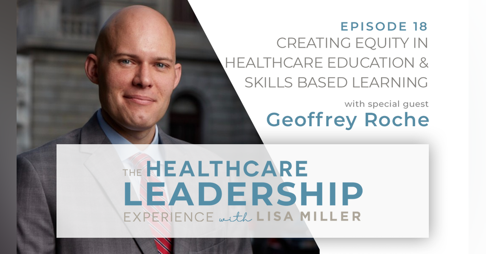 Creating Equity in Healthcare Education & Skills Based Learning with Geoffrey Roche   Ep.18