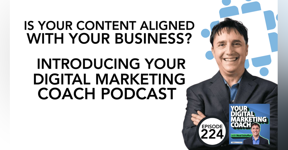 224: Is Your Content Aligned with Your Business? Introducing Your Digital Marketing Coach Podcast