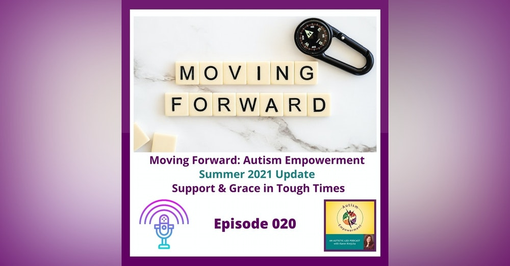 Ep. 20: Moving Forward - Autism Empowerment Summer 2021 Update: Support and Grace in Tough Times